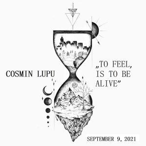 """COSMIN LUPU lanseaza single-ul """"To Feel, Is to Be Alive"""""""